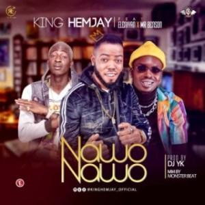 King Hemjay - Nawo Nawo ft. Eleniyan, Mr Benson